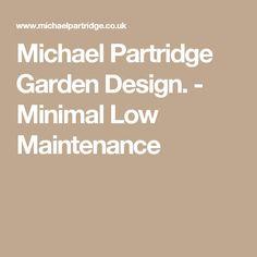 Michael Partridge Garden Design. - Minimal Low Maintenance