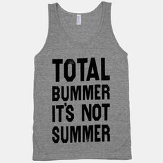Total Bummer It's Not Summer