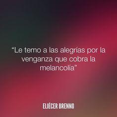 Le temo a las alegrías por la venganza que cobra la melancolía Eliécer Brenno  #alegria #quotes #writers #escritores #EliecerBrenno #reading #textos #instafrases #instaquotes #panama #poemas #poesias #pensamientos #autores #argentina #frases #frasedeldia #lectura #letrasdeautores #chile #versos #barcelona #madrid #mexico #microcuentos #nochedepoemas #megustaleer #accionpoetica #colombia #venezuela