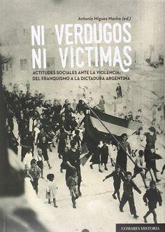 Ni verdugos ni víctimas : actitudes sociales ante la violencia, del franquismo a la dictadura argentina / Antonio Miguez Macho (ed.)