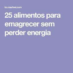 25 alimentos para emagrecer sem perder energia