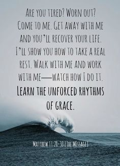 unforced rhythms of grace.     I (Heather) love this verse so much I thought I would make it a pin.