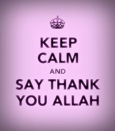 Keep calm and say thank you Allah