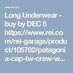 Long Underwear  - buy by DEC 5 https://www.rei.com/rei-garage/product/105782/patagonia-cap-tw-crew-womens