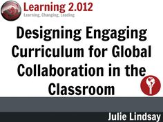 designing-engaging-curriculum-for-global-collaboration-in-the-classroom-learning-2012-conference-leader-beijing-china-october-2012 by Julie Lindsay via Slideshare