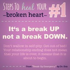 "Steps to heal your broken heart: from ""Break-Up Emergency"" by Dr. Eris. #love #relationships #tips #book #bravo #DrEris #LOVEetc #couples #breakup #advice #help #motivation #boyfriend #girlfriend"