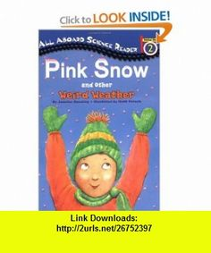 Pink Snow and Other Weird Weather (All Aboard Science Reader) (9780448418582) Jennifer Dussling, Heidi Petach , ISBN-10: 0448418584  , ISBN-13: 978-0448418582 ,  , tutorials , pdf , ebook , torrent , downloads , rapidshare , filesonic , hotfile , megaupload , fileserve