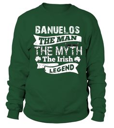 # BANUELOS The Man The Myth The Irish Legend .  HOW TO ORDER:1. Select the style and color you want: 2. Click Reserve it now3. Select size and quantity4. Enter shipping and billing information5. Done! Simple as that!TIPS: Buy 2 or more to save shipping cost!This is printable if you purchase only one piece. so dont worry, you will get yours.Guaranteed safe and secure checkout via:Paypal | VISA | MASTERCARD