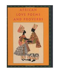 African Love Poems and Proverbs by C. W. Leslau.     This lyrical collection comprises love poems, songs, and proverbs from a multitude of African countries and traditions.