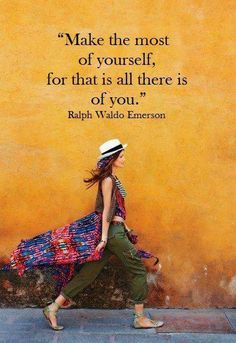 The very best thing you can do for the whole world is to make the most of yourself. - Wallace Wattles  What can you do to make the most of yourself?
