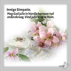 Sympathy Messages, Sympathy Quotes, Friday Messages, Afrikaans Quotes, Beautiful Rose Flowers, Condolences, Birthday Wishes, Relationship Quotes, Bible