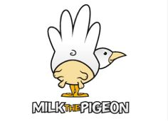 Milk the Pigeon. Live life Boldly.