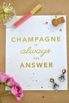 """""""champagne is always the answer"""""""