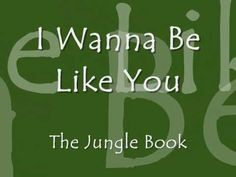 I Wanna Be Like You - Disney Lyrics http://www.youtube.com/watch?v=7aqBgUm_NpE