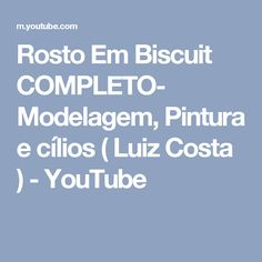 Rosto Em Biscuit  COMPLETO- Modelagem, Pintura e cílios ( Luiz Costa ) - YouTube