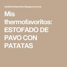 Mis thermofavoritos: ESTOFADO DE PAVO CON PATATAS
