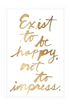 Exist to be Happy...