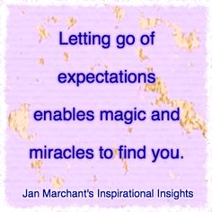 Letting go of expectations enables magic and miracles to find you