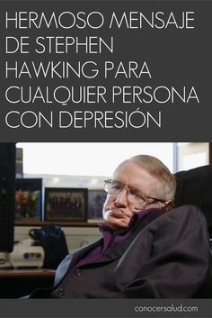 Hermoso mensaje de Stephen Hawking para cualquier persona con depresión - Conocer Salud