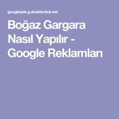 Boğaz Gargara Nasıl Yapılır - Google Reklamları