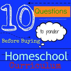 10 Questions to ask before buying homeschooling curriculum. http://watchmehomeschool.com/10-questions-to-ask-before-buying-homeschool-curriculum/
