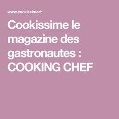 Cookissime le magazine des gastronautes : COOKING CHEF