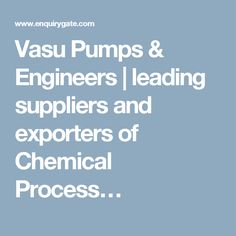 Vasu Pumps & Engineers | leading suppliers and exporters of Chemical Process…
