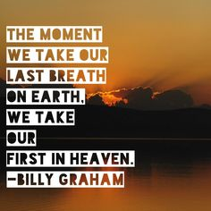 Goodbye for now - hubby, Dor & Ma. Still, I celebrate your earthly birthdays & faith visualize the festivities in heaven. Bible Verses Quotes, Faith Quotes, Scriptures, Christian Faith, Christian Quotes, Christian Living, Billy Graham Quotes, Spiritual Inspiration, Christian Inspiration