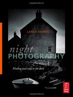 Night Photography: Finding your way in the dark by Lance Keimig, http://www.amazon.com/dp/0240812581/ref=cm_sw_r_pi_dp_Ux-Oqb14K27FN