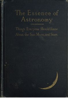 """A State of Wonder is part of Antique books nemfrog """"The essence of astronomy 1914 Book cover """" - Old Books, Antique Books, Books To Read, Vintage Book Covers, Vintage Books, State Of Wonder, Last Exile, My Sun And Stars, Beautiful Book Covers"""