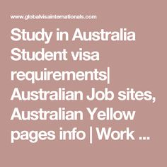Study in Australia Student visa requirements| Australian Job sites, Australian Yellow pages info | Work Abroad Consultants -70222 13466