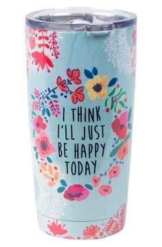 Love this quote! Cup, shirt, sign, tattoo on the inside of my eyelids, any application is great. Happy Today Tumbler (I'd love a straw cup!)