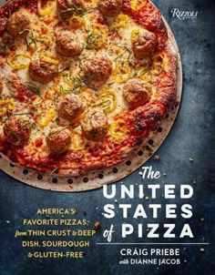 The United States of Pizza: America's Favorite Pizzas from Thin Crust to Deep Dish Sourdough to Gluten-Free