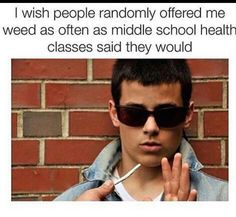 Wish strangers offered me free weed like health classes promised! Legalize marijuana and cannabis products. Cannabis, Medical Marijuana, 420 Memes, Stoner Humor, Weed Humor, Funny Quotes, Funny Memes, Hilarious, Smoke Weed