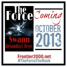 Coming October 2013 -- The Force by Joyce and Alexandra Swann -- sequel to The Fourth Kingdom! Read the first chapter!  #TheForceTheBook #ChristianFiction #mustread