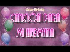 Canción Bonita De Cumpleaños Para Mi Hermana Youtube Mensajes De Feliz Cumpleaños Hermana Felicitacion Cumpleaños Hermana Imagenes Feliz Cumpleaños Hermana