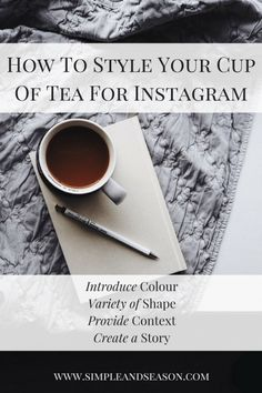 How To Style Your Cup Of Tea For Instagram - Instagram styling, Instagram tips, styling tips, styling advice, Instagram photography tips, styling tea for Instagram