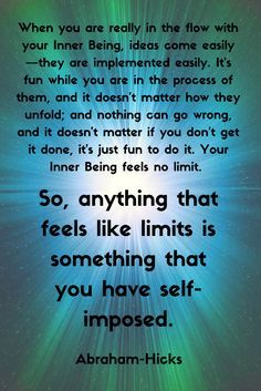 Anything that feels like limits is something that you have self-imposed. Abraham-Hicks