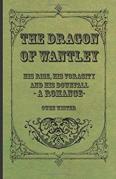 NEW The Dragon of Wantley - His Rise, His Voracity and His Downfall - A Romance