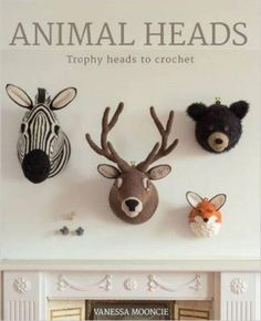 Crochet Lover's Ultimate Buying Guide to 2016 Craft Books: Animal Heads: Trophy Heads to Crochet