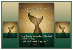 Jonah 2:2...In my distress, I called to the Lord and he answered me. . .