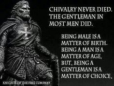 There is not much need for gentlemen since there are hardly any ladies left in our era. Such a shame :(