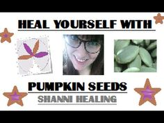 Healing Benefits of Pumpkin Seeds With Shanni Healing