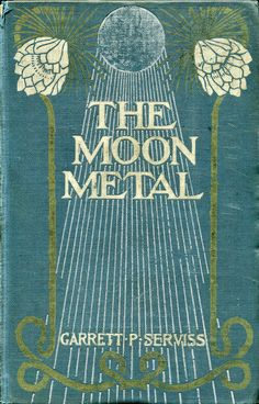 The Moon Metal by Garrett P Serviss, 1900