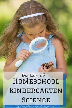 Big List of Homeschool Kindergarten Science activities, experiments and areas of study.