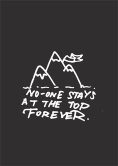 No-one stays at the top forever