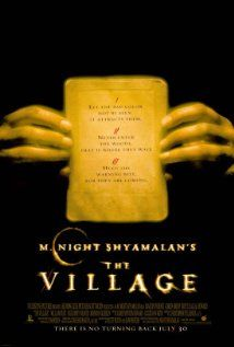 The Village: One of my favorite movies of all time. People just need to look at it from its love story side and they will appreciate it more. Its not meant to be a horror/thriller it is a drama/romance.