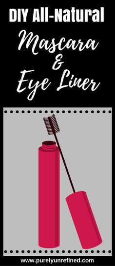 DIY   All-Natural   Mascara & Eye Liner   Purely Unrefined