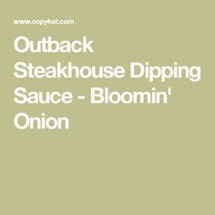 Outback Steakhouse Dipping Sauce - Bloomin' Onion