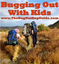 Bugging Out With Kids - How to make a plan and what to pack based on age. http://www.thebugoutbagguide.com/2014/03/26/family-bug-out-bag/